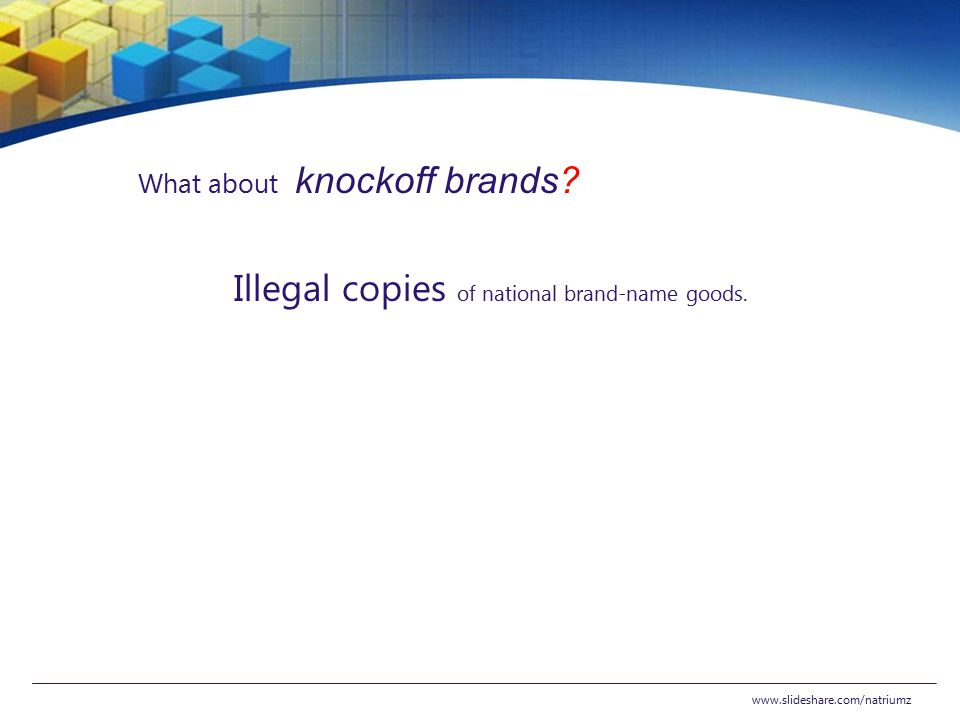 Illegal copies of national brand-name goods.