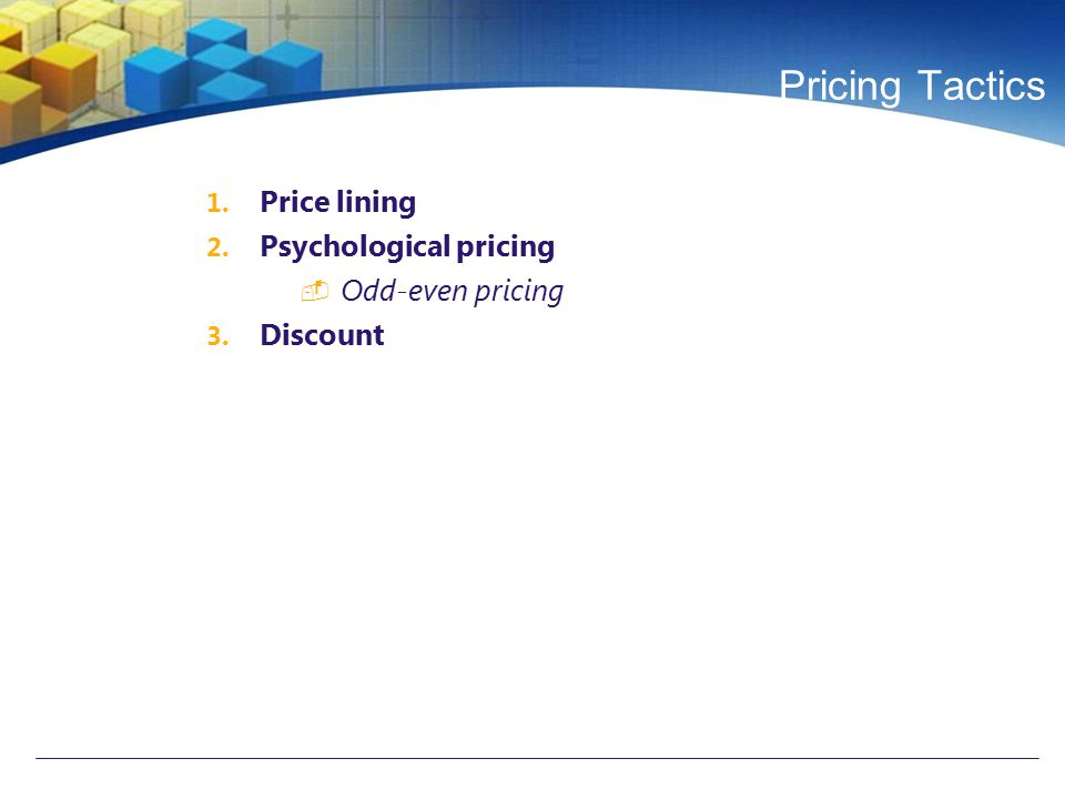 Pricing Tactics Price lining Psychological pricing Odd-even pricing
