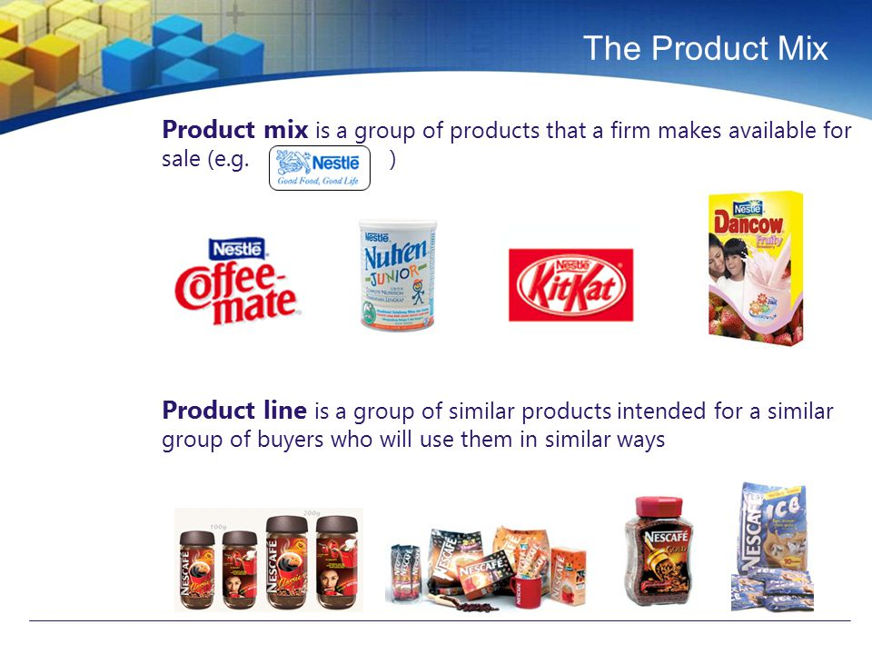 The Product Mix Product mix is a group of products that a firm makes available for sale (e.g. )