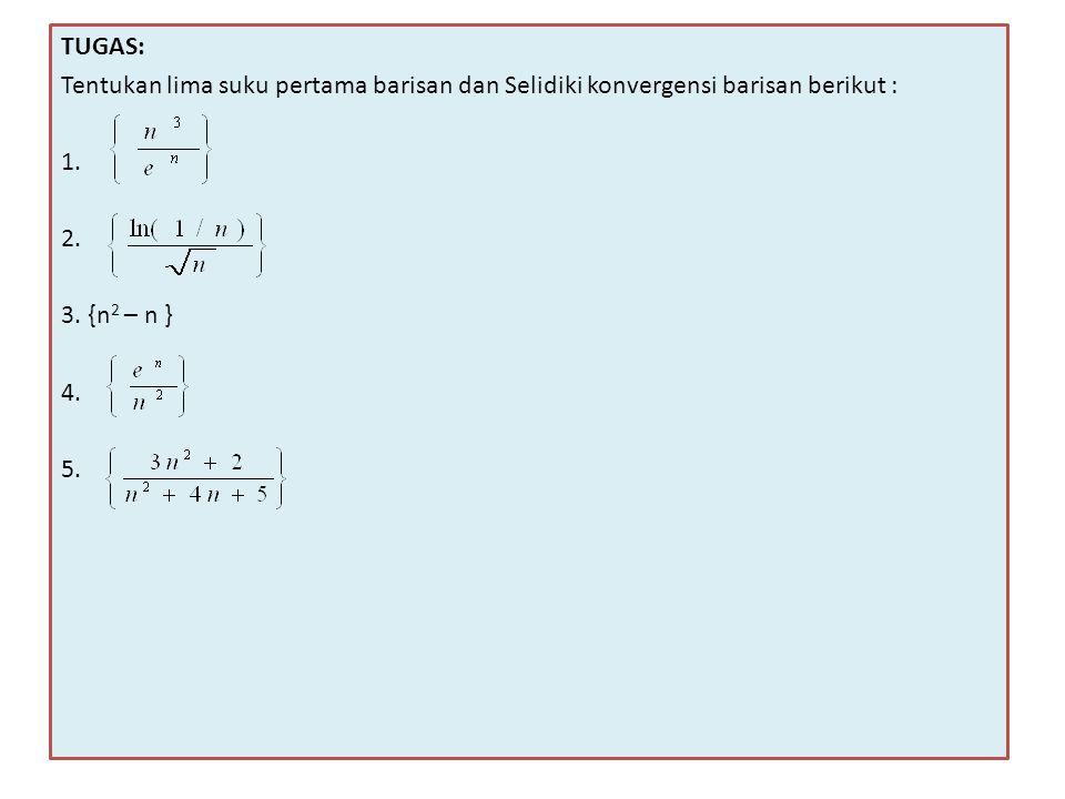 TUGAS: Tentukan lima suku pertama barisan dan Selidiki konvergensi barisan berikut : 1. 2. 3. {n2 – n }