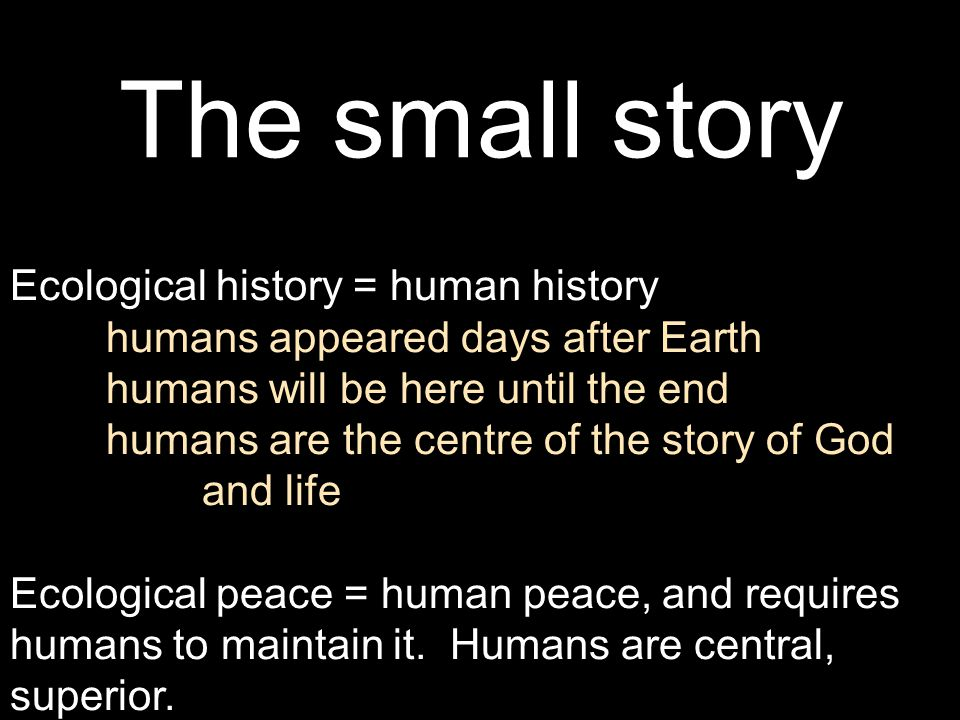 The small story Ecological history = human history