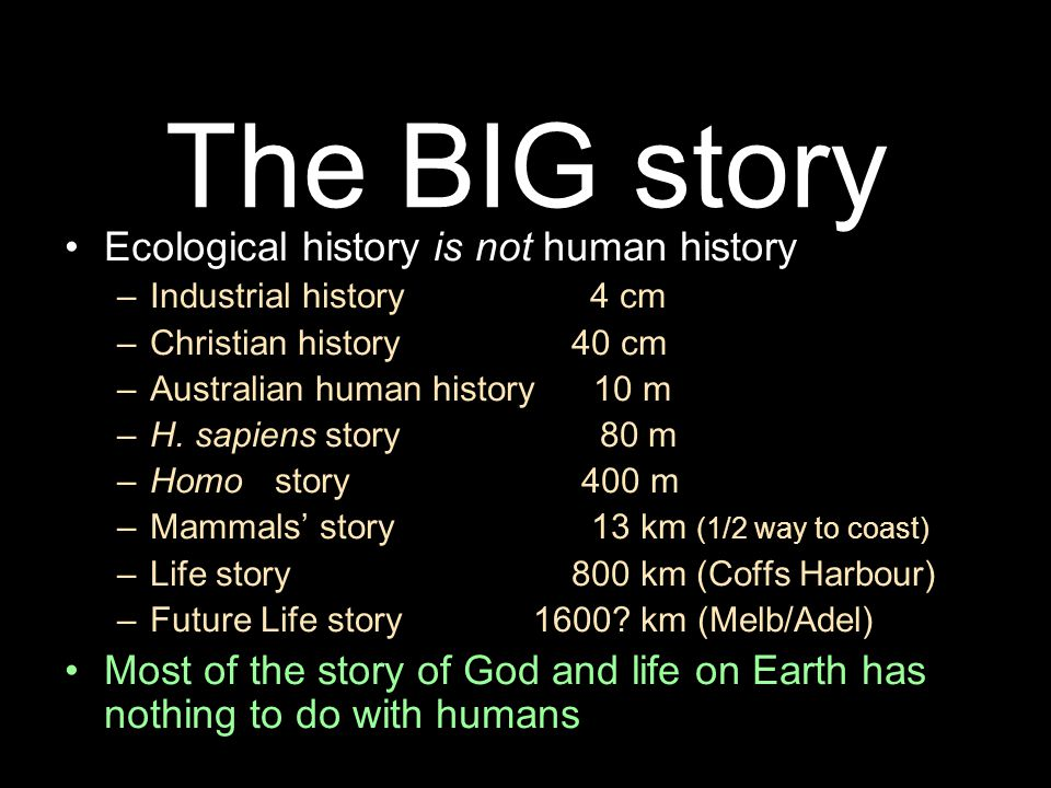 The BIG story Ecological history is not human history