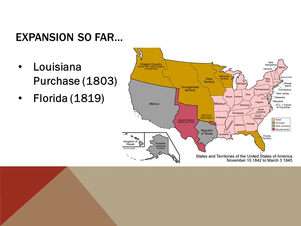 Expansion so far… Louisiana Purchase (1803) Florida (1819)