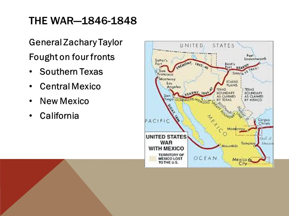 The War—1846-1848 General Zachary Taylor Fought on four fronts