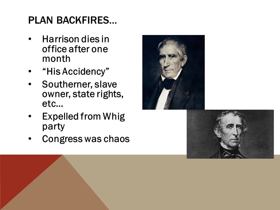 Plan Backfires… Harrison dies in office after one month