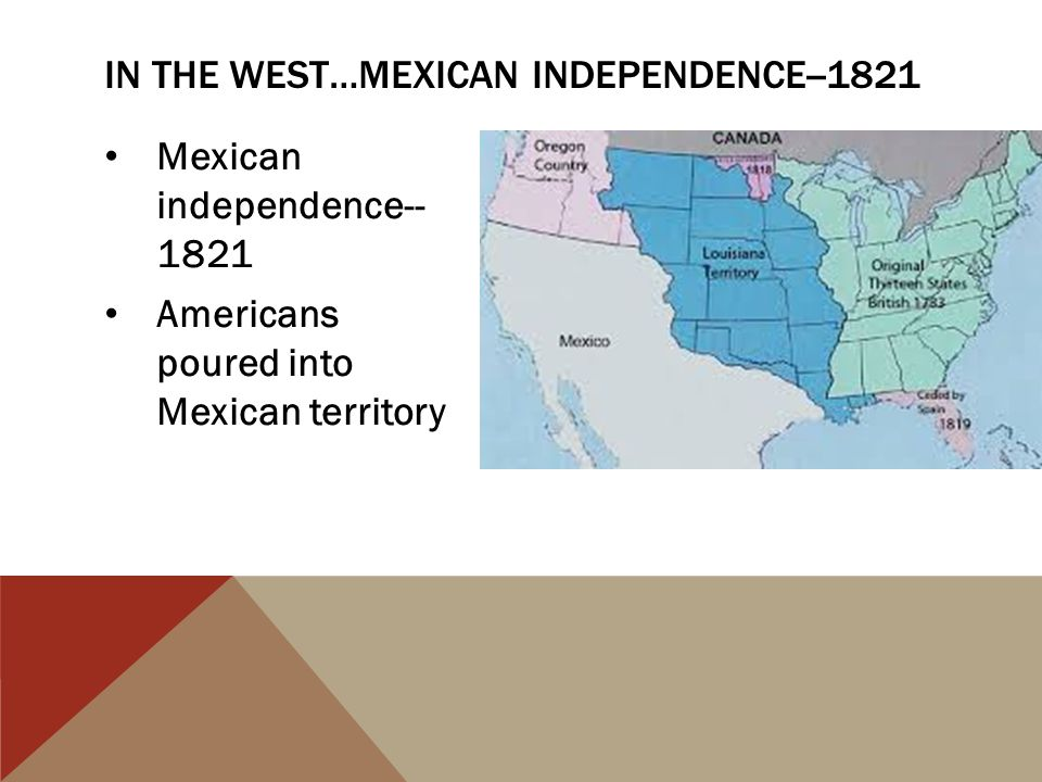 In the west…Mexican independence--1821