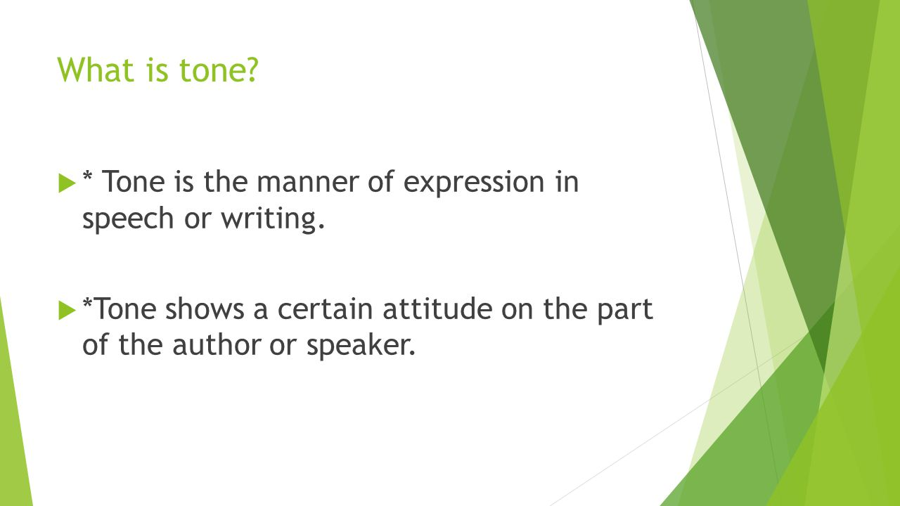 What is tone * Tone is the manner of expression in speech or writing.
