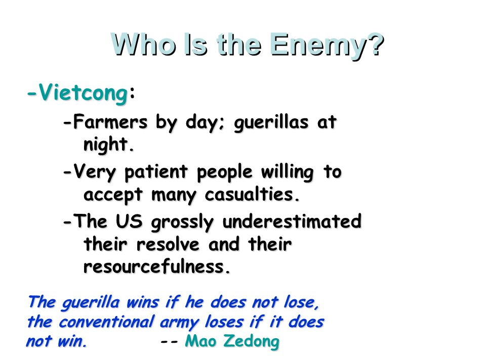Who Is the Enemy -Vietcong: -Farmers by day; guerillas at night.