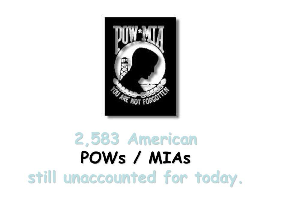 2,583 American POWs / MIAs still unaccounted for today.