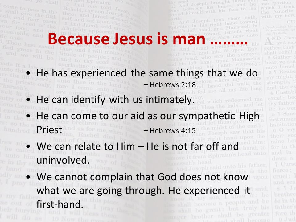 Because Jesus is man ………
