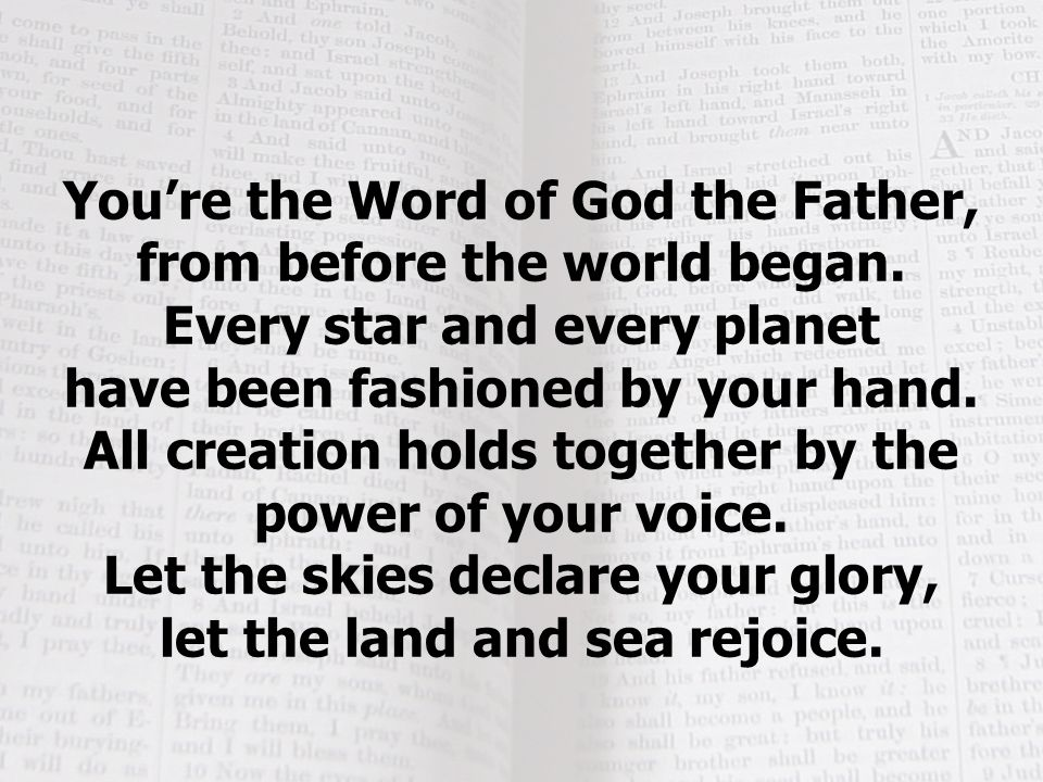 You're the Word of God the Father, from before the world began