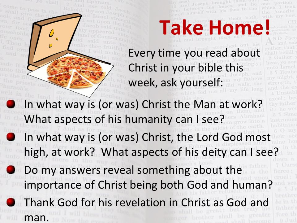 Take Home! Every time you read about Christ in your bible this week, ask yourself: