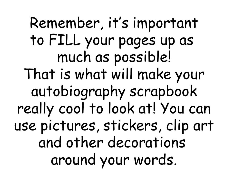 Remember, it's important to FILL your pages up as much as possible!