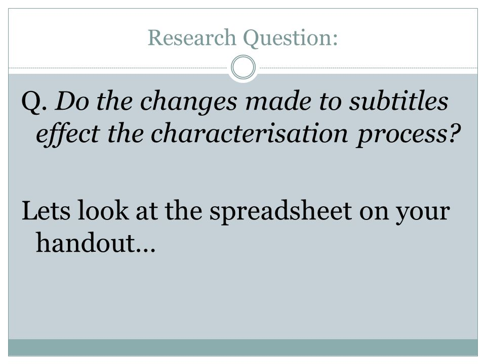 Research Question: Q. Do the changes made to subtitles effect the characterisation process.