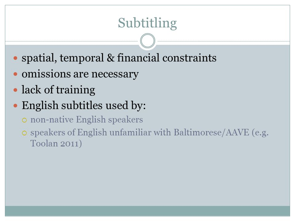 Subtitling spatial, temporal & financial constraints