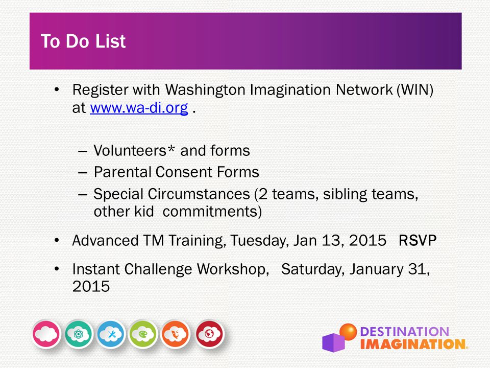 To Do List Register with Washington Imagination Network (WIN) at www.wa-di.org . Volunteers* and forms.