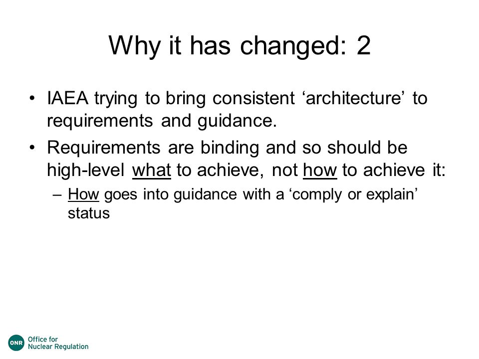 Why it has changed: 2 IAEA trying to bring consistent 'architecture' to requirements and guidance.