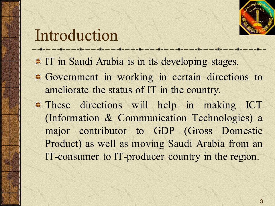 Introduction IT in Saudi Arabia is in its developing stages.