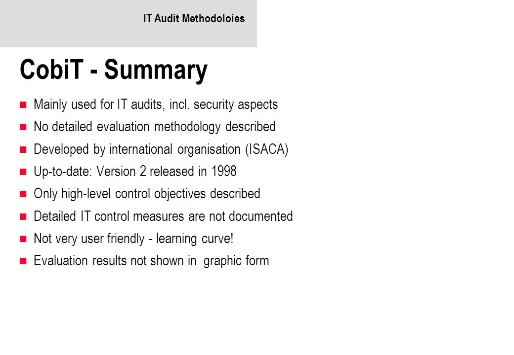 CobiT - Summary Mainly used for IT audits, incl. security aspects