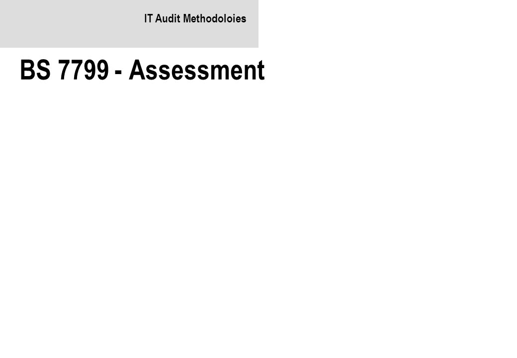 IT Audit Methodoloies BS 7799 - Assessment