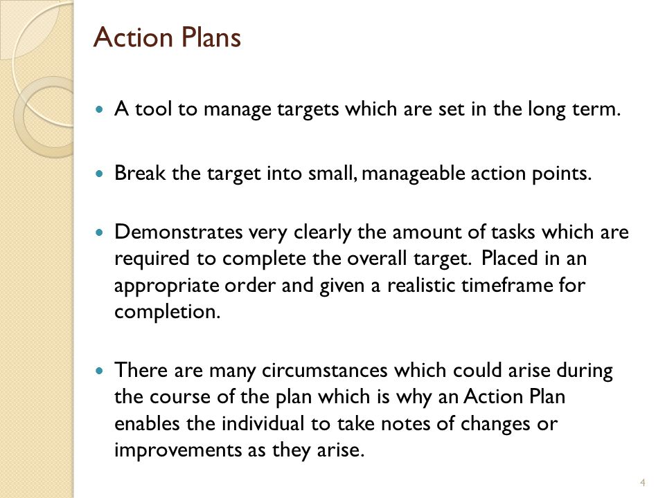 Action Plans A tool to manage targets which are set in the long term.