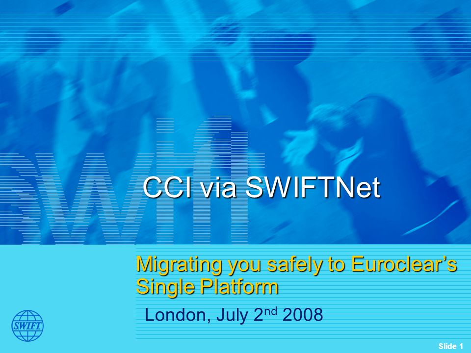 CCI via SWIFTNet Migrating you safely to Euroclear's Single Platform