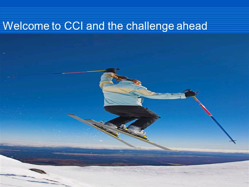 Welcome to CCI and the challenge ahead
