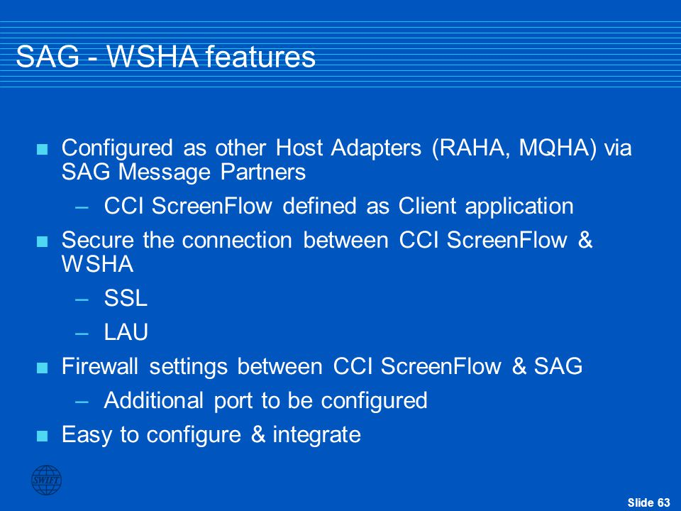 SAG - WSHA features Configured as other Host Adapters (RAHA, MQHA) via SAG Message Partners. CCI ScreenFlow defined as Client application.