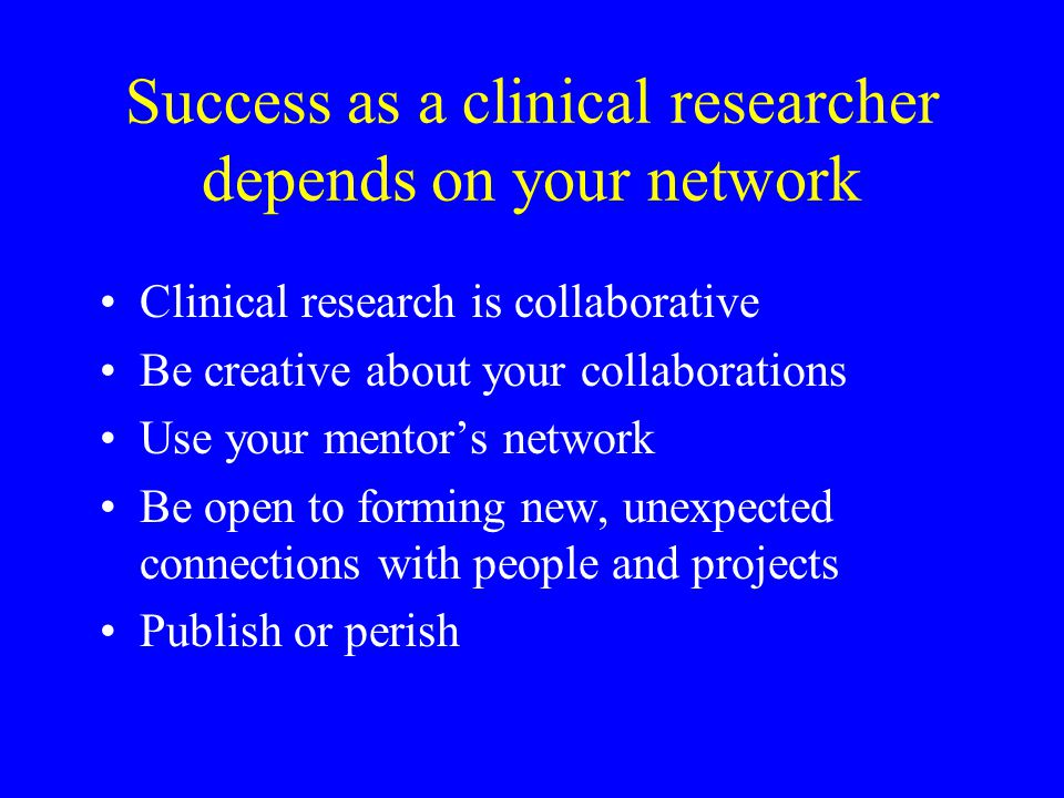Success as a clinical researcher depends on your network