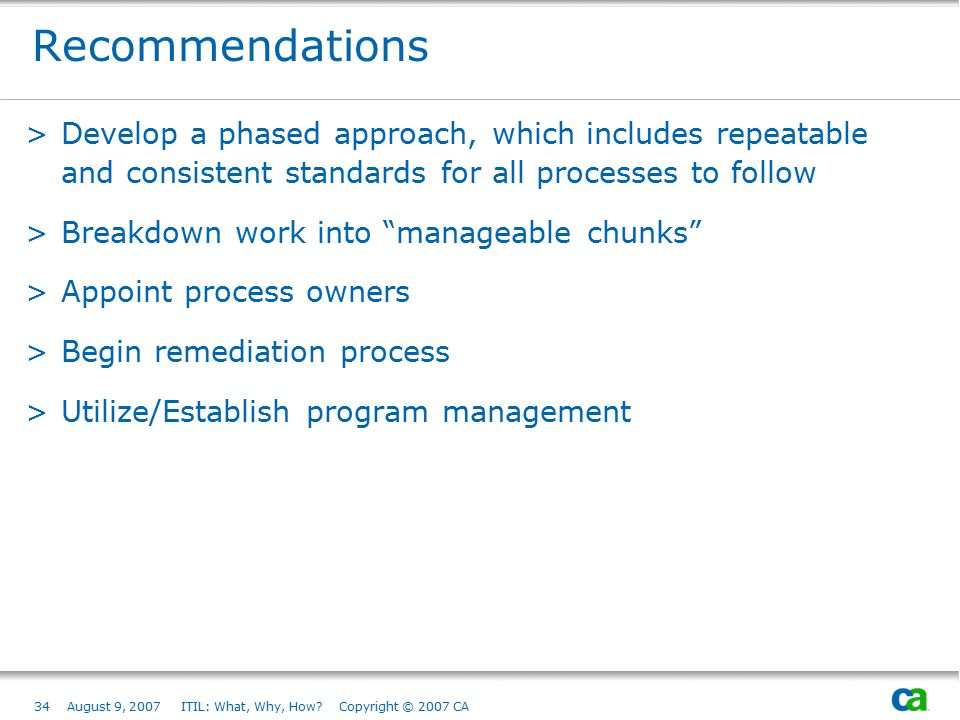 Recommendations Develop a phased approach, which includes repeatable and consistent standards for all processes to follow.