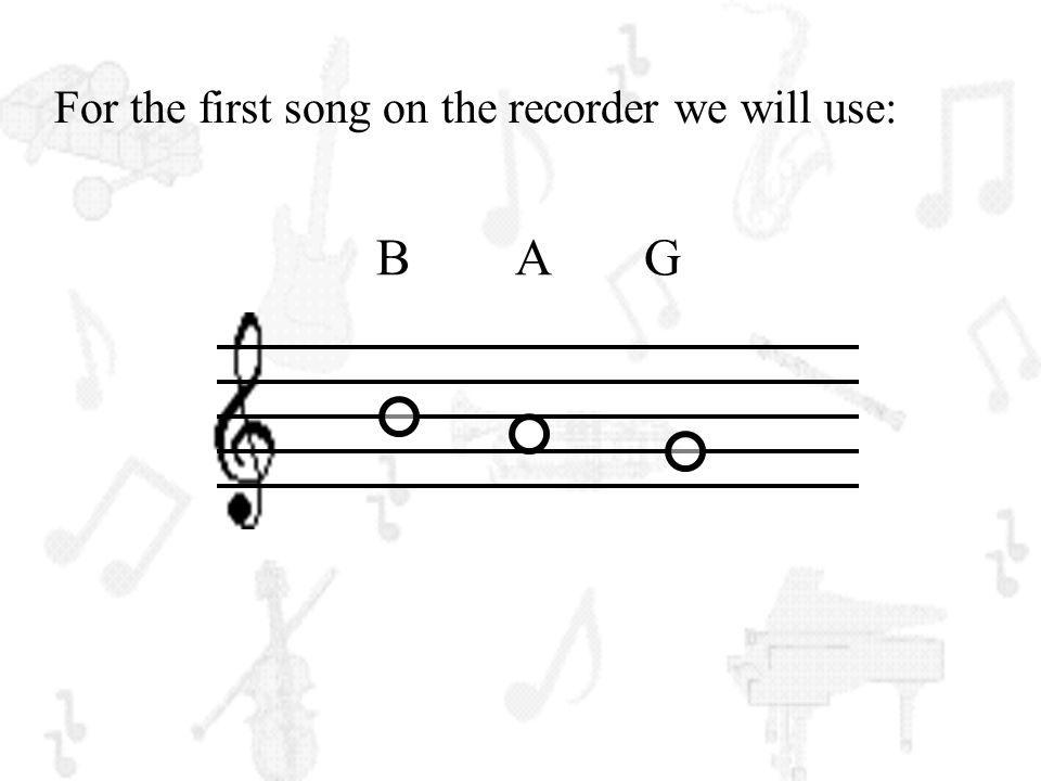 For the first song on the recorder we will use: