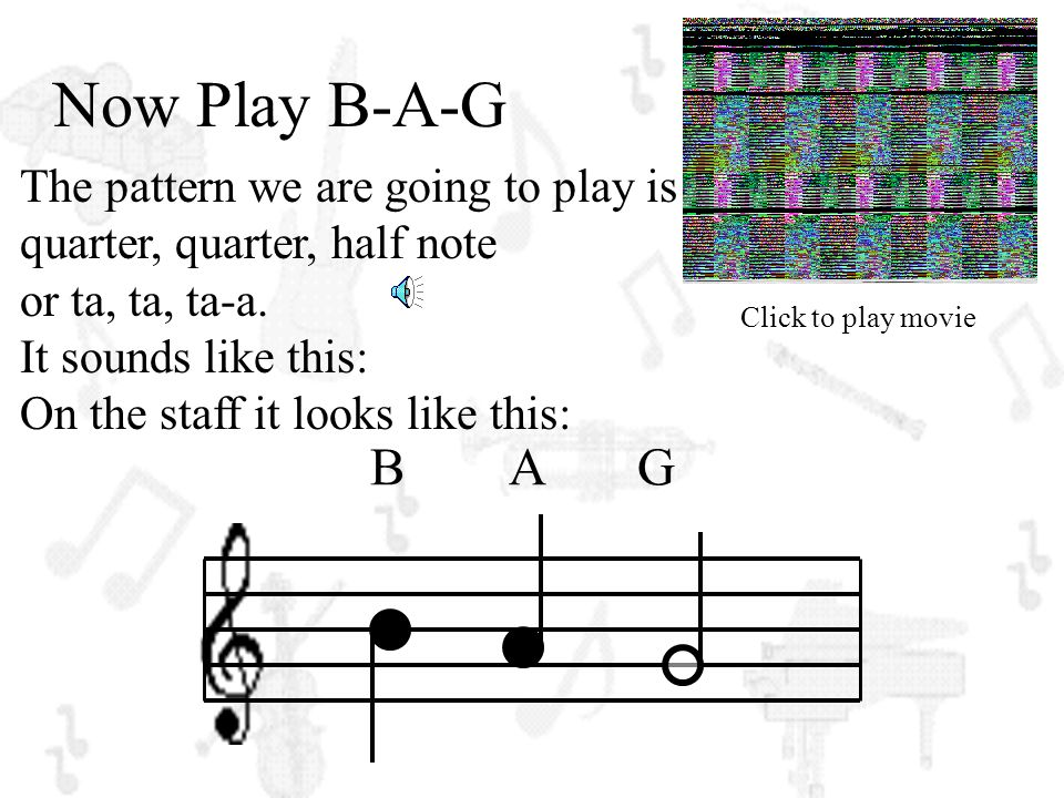 Now Play B-A-G B A G The pattern we are going to play is