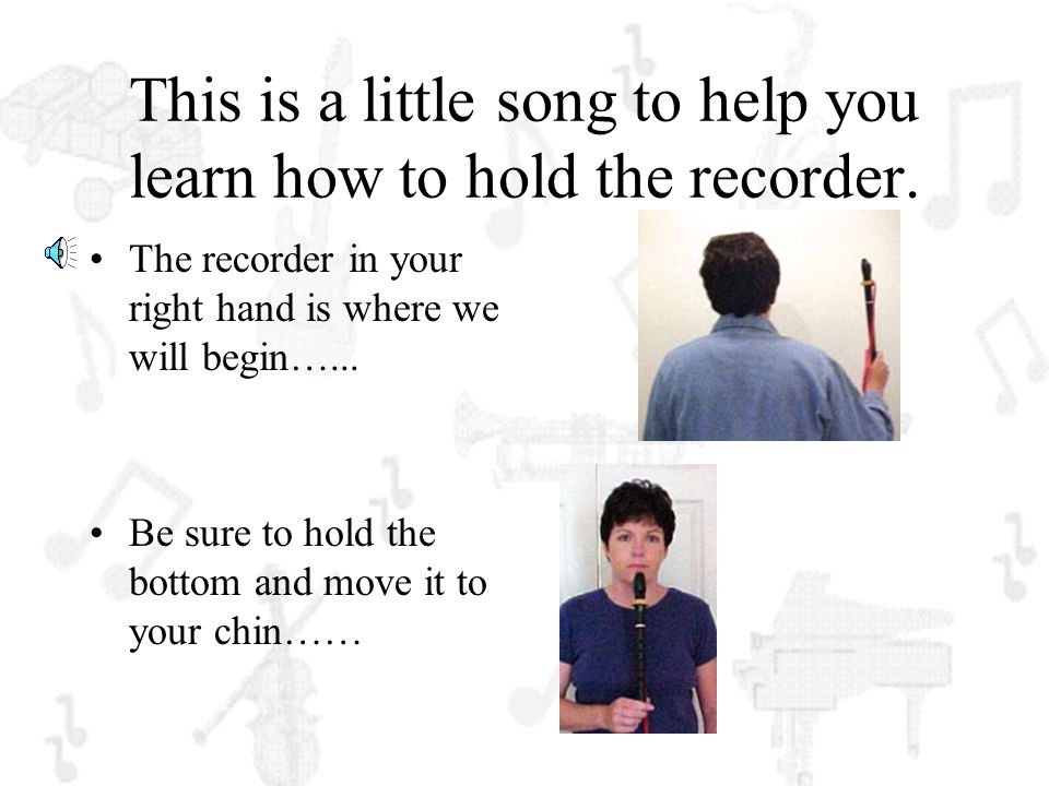 This is a little song to help you learn how to hold the recorder.
