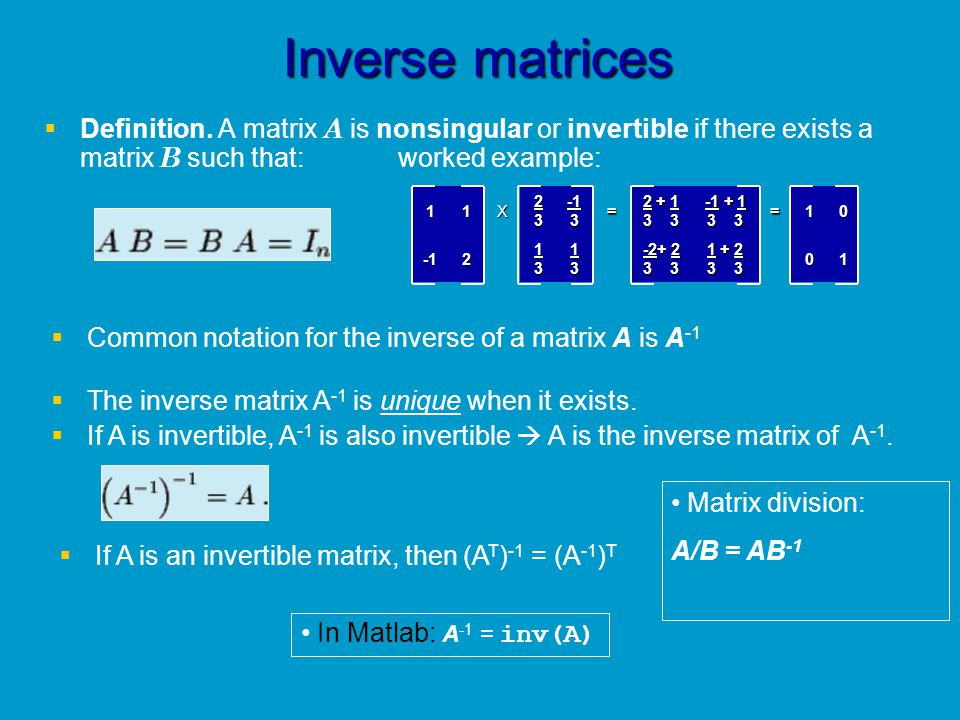 Inverse matrices Definition. A matrix A is nonsingular or invertible if there exists a matrix B such that: worked example: