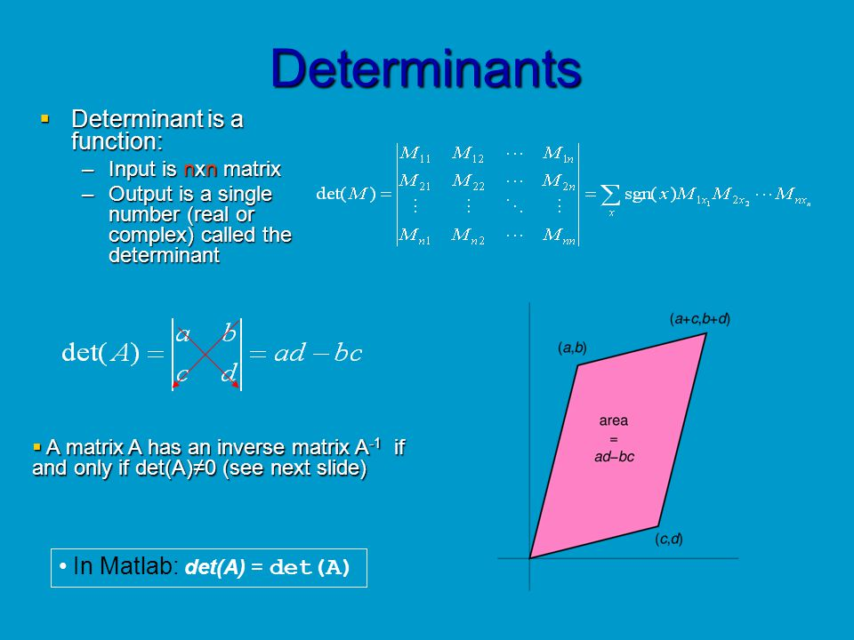 Determinants Determinant is a function: In Matlab: det(A) = det(A)