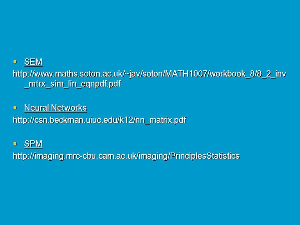 SEM http://www.maths.soton.ac.uk/~jav/soton/MATH1007/workbook_8/8_2_inv_mtrx_sim_lin_eqnpdf.pdf. Neural Networks.