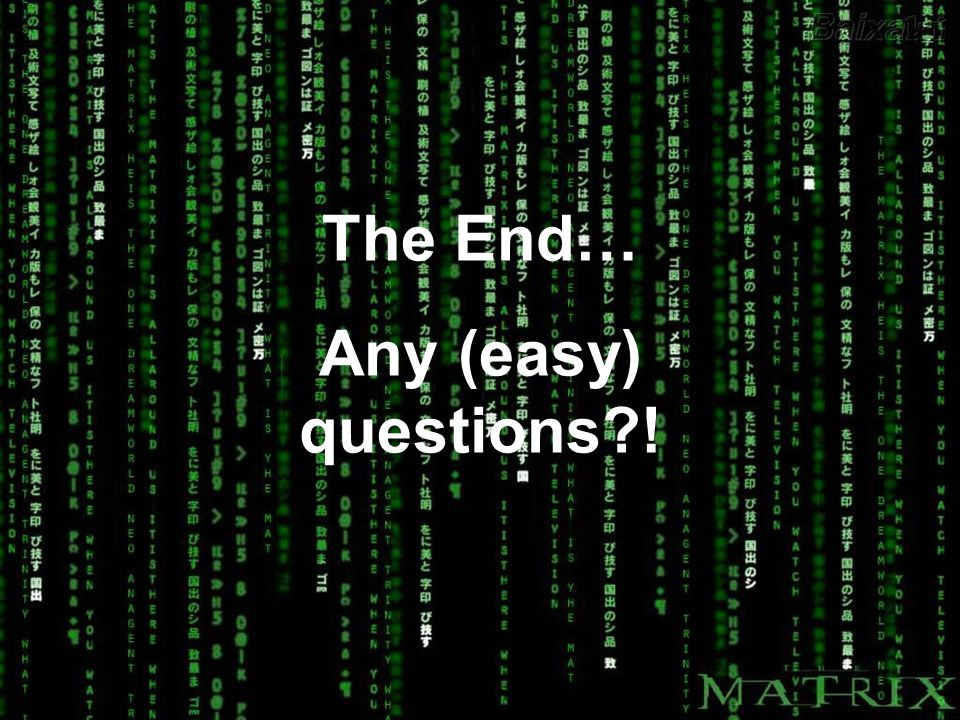 The End… Any (easy) questions !
