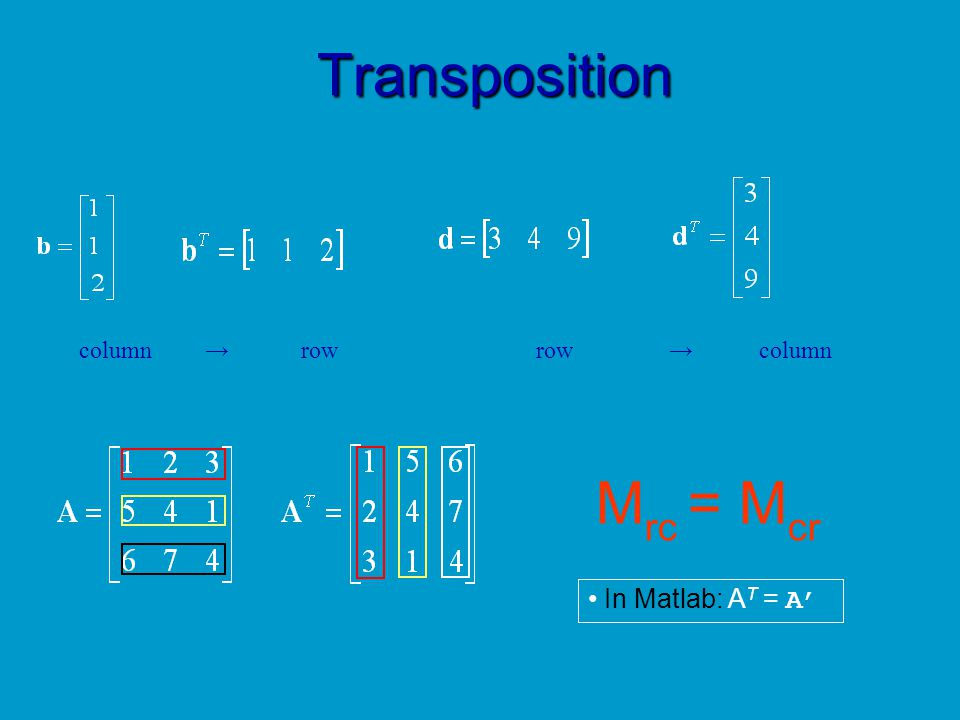 Transposition column → row row → column. Mrc = Mcr.