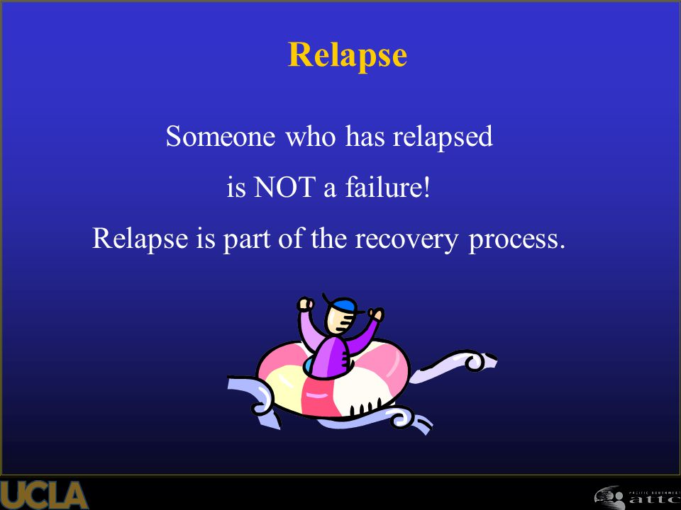 Relapse Someone who has relapsed is NOT a failure!