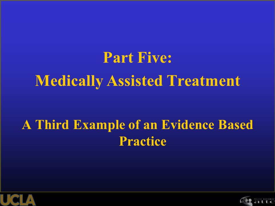Part Five: Medically Assisted Treatment