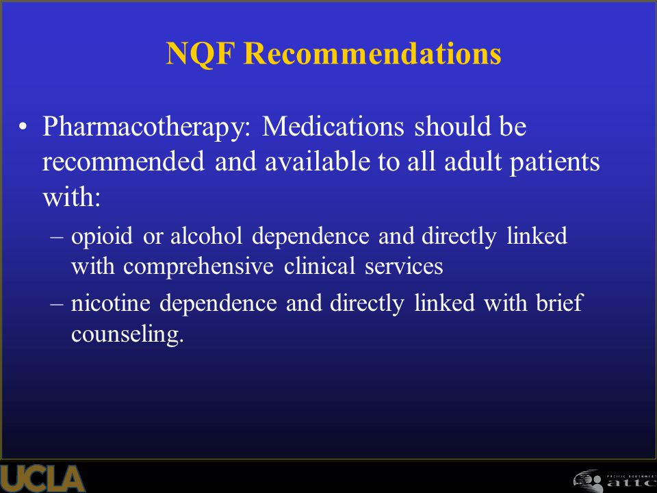 NQF Recommendations Pharmacotherapy: Medications should be recommended and available to all adult patients with: