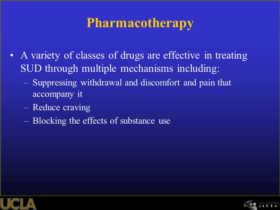 Pharmacotherapy A variety of classes of drugs are effective in treating SUD through multiple mechanisms including: