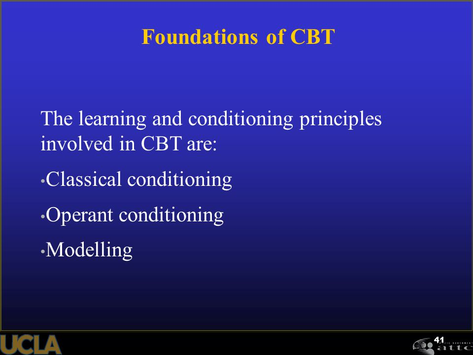 Foundations of CBT The learning and conditioning principles involved in CBT are: Classical conditioning.