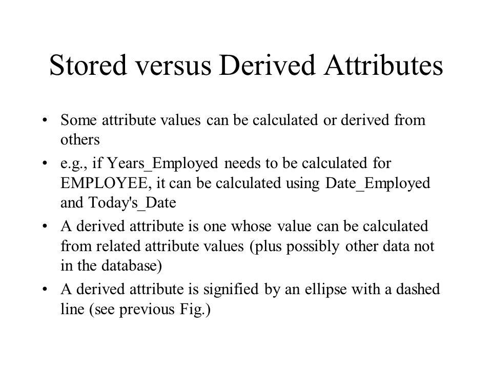 Stored versus Derived Attributes