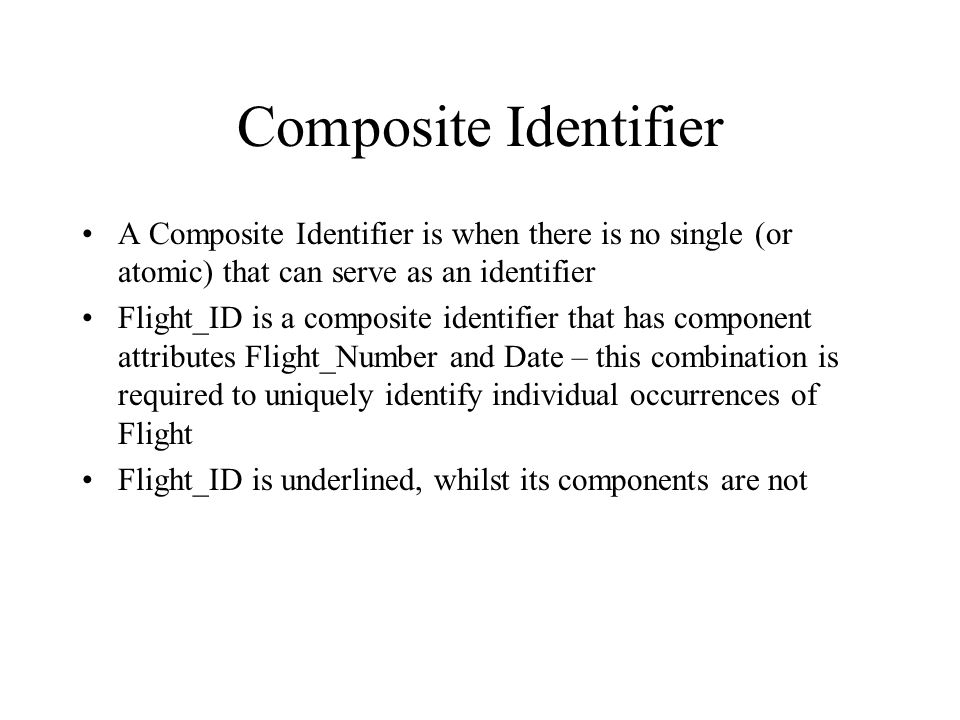 Composite Identifier A Composite Identifier is when there is no single (or atomic) that can serve as an identifier.