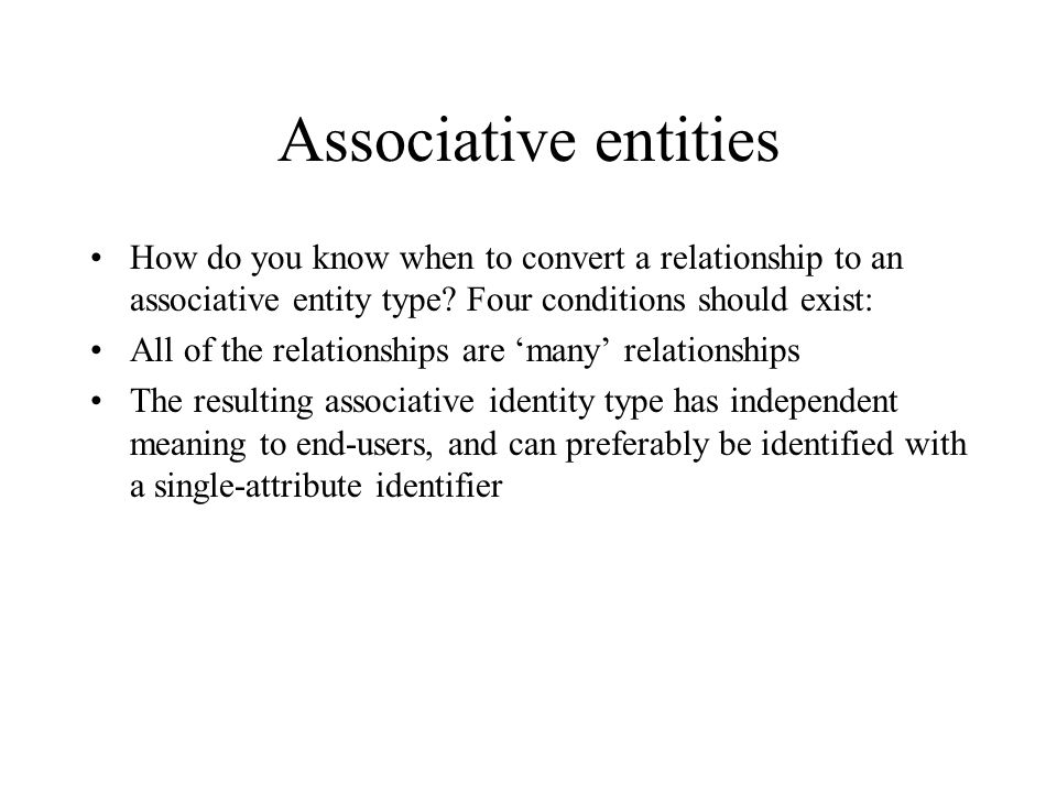 Associative entities How do you know when to convert a relationship to an associative entity type Four conditions should exist: