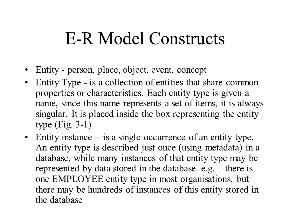 E-R Model Constructs Entity - person, place, object, event, concept