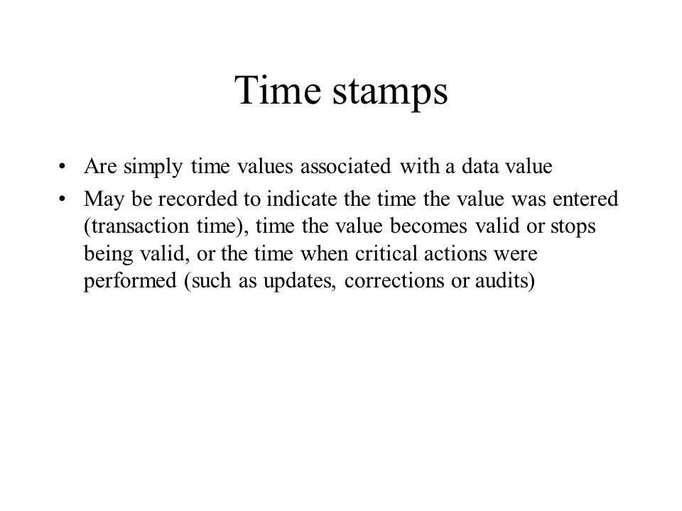 Time stamps Are simply time values associated with a data value
