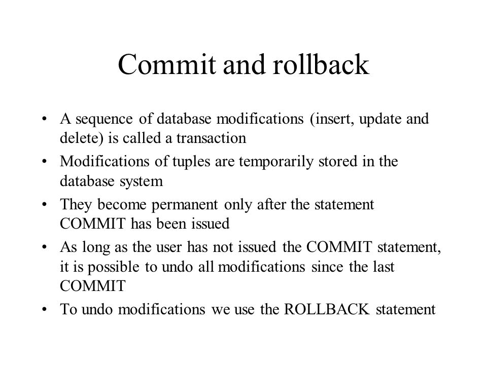 Commit and rollback A sequence of database modifications (insert, update and delete) is called a transaction.