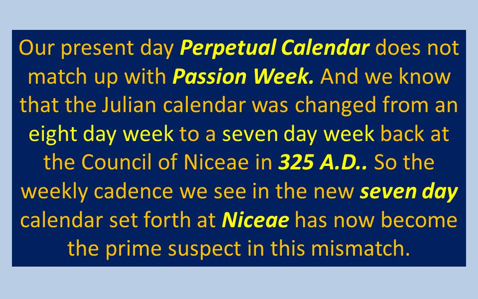 Our present day Perpetual Calendar does not match up with Passion Week
